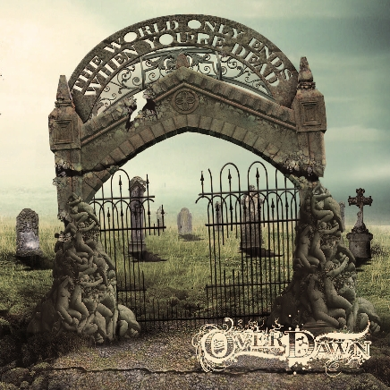 Overdawn - 2010 - The World Only Ends When You're Dead