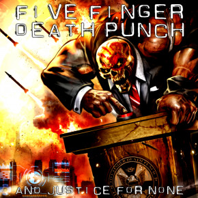 FIVE FINGER DEATH PUNCH – And Justice for None