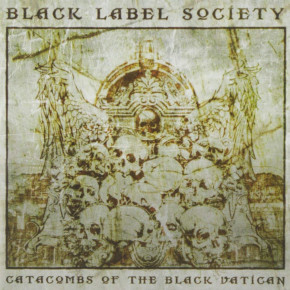 BLACK LABEL SOCIETY – Catacombs of the Black Vatican