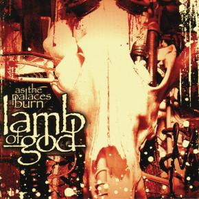 LAMB OF GOD – As the Palaces Burn