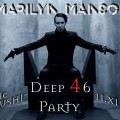 Marilyn Manson Deep 46 party
